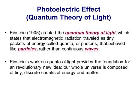 Photoelectric Effect (Quantum Theory of Light) Einstein (1905) created the quantum theory of light, which states that electromagnetic radiation traveled.