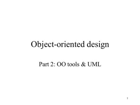 1 Object-oriented design Part 2: OO tools & UML. 2 CRC cards Design tool & method for discovering classes, responsibilities, & relationships Record on.