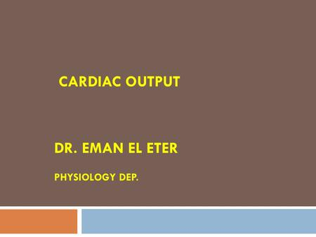 CARDIAC OUTPUT DR. EMAN EL ETER PHYSIOLOGY DEP. Definitions Cardiac output (CO): Amount of blood pumped by each ventricle per minute. Stroke volume (SV):