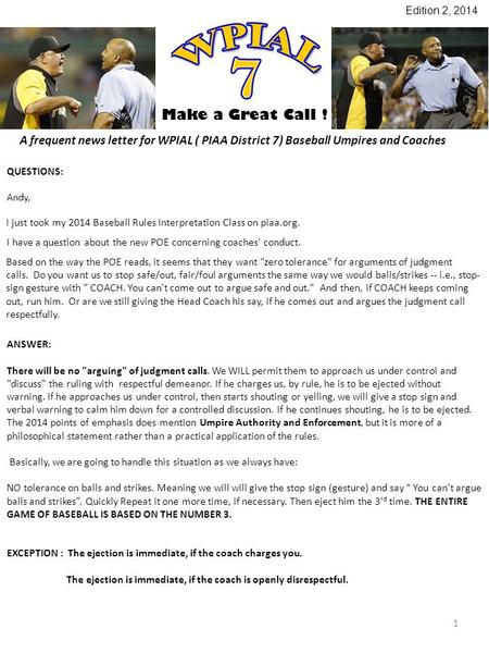 Make a Great Call ! A frequent news letter for WPIAL ( PIAA District 7) Baseball Umpires and Coaches I just took my 2014 Baseball Rules Interpretation.