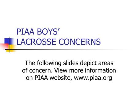 PIAA BOYS' LACROSSE CONCERNS The following slides depict areas of concern. View more information on PIAA website, www.piaa.org.