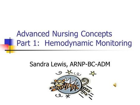 Advanced Nursing Concepts Part 1: Hemodynamic Monitoring Sandra Lewis, ARNP-BC-ADM.