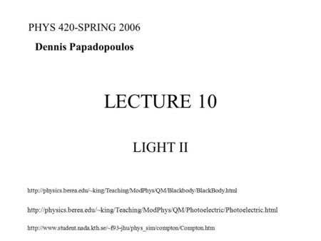 LECTURE 10 LIGHT II PHYS 420-SPRING 2006 Dennis Papadopoulos