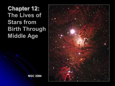 Chapter 12: Chapter 12: The Lives of Stars from Birth Through Middle Age NGC 2264.