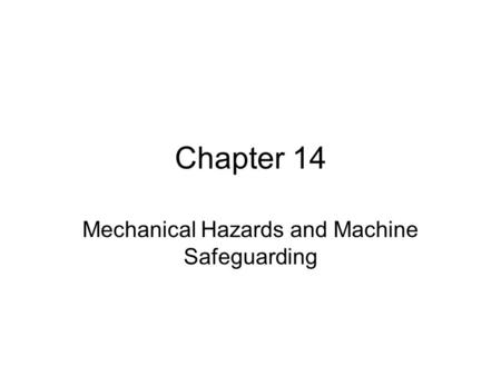 Chapter 14 Mechanical Hazards and Machine Safeguarding.