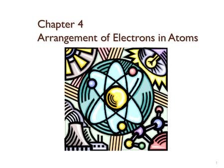 Chapter 4 Arrangement of Electrons in Atoms 1. Section 4.1 The Development of a New Atomic Model Objectives: Discuss the significance of the photoelectric.