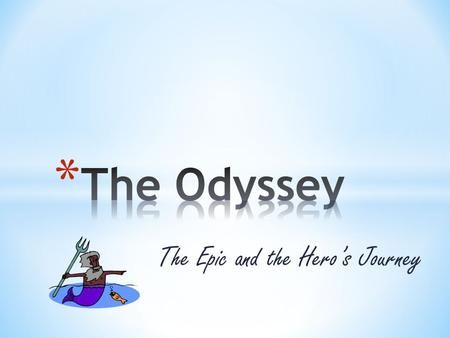 The Epic and the Hero's Journey. * The Odyssey is an epic or long narrative poem. * An epic recounts the adventures of an epic hero, a larger-than- life.
