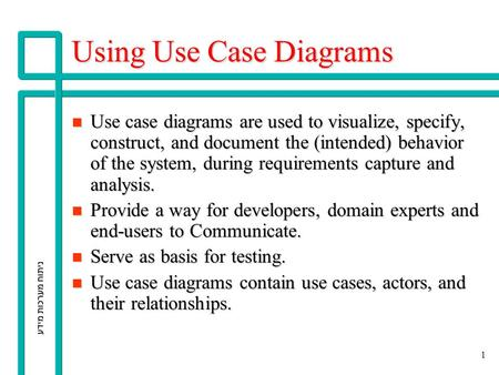 ניתוח מערכות מידע 1 Using Use Case Diagrams n Use case diagrams are used to visualize, specify, construct, and document the (intended) behavior of the.