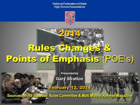 Take Part. Get Set For Life.™ National Federation of State High School Associations 2014 Rules Changes & Points of Emphasis (POE's) Presented by Gary Stratton.
