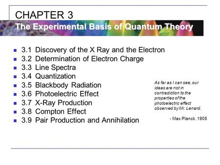 3.1Discovery of the X Ray and the Electron 3.2Determination of Electron Charge 3.3Line Spectra 3.4Quantization 3.5Blackbody Radiation 3.6Photoelectric.