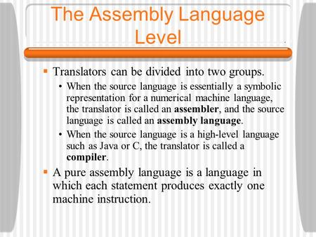 The Assembly Language Level  Translators can be divided into two groups. When the source language is essentially a symbolic representation for a numerical.