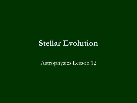 Stellar Evolution Astrophysics Lesson 12. Learning Objectives To know:-  How stars form from clouds of dust and gas.  How main sequence stars evolve.