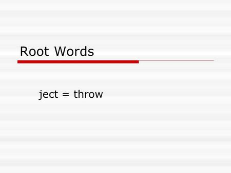 Root Words ject = throw eject  Verb  to throw out  The referee will eject or throw out the basketball player after five fouls.