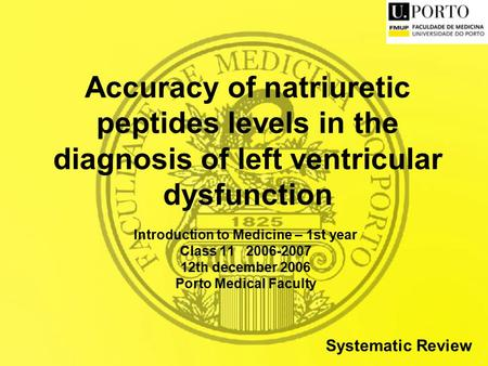 Accuracy of natriuretic peptides levels in the diagnosis of left ventricular dysfunction Introduction to Medicine – 1st year Class 11 2006-2007 12th december.