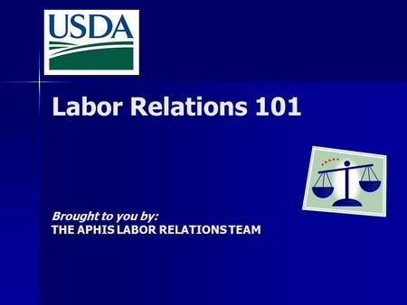Brought to you by: THE APHIS LABOR RELATIONS TEAM
