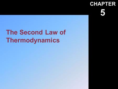 CHAPTER 5 The Second Law of Thermodynamics. Instructor's Visual Aids Heat Work and Energy. A First Course in Thermodynamics © 2001, F. A. Kulacki Chapter.