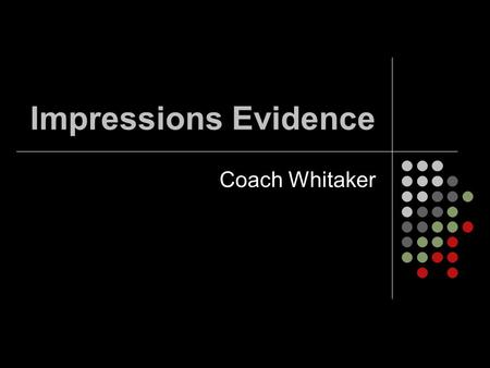 Impressions Evidence Coach Whitaker. Vocabulary Impression evidence—objects or materials that have retained the characteristics of other objects through.