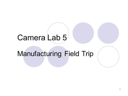 1 Camera Lab 5 Manufacturing Field Trip. 2 Camera Systems: Reverse Engineering Shutter:  Mechanical Flash:  Electrical & Mechanical Case:  Manufacturing.
