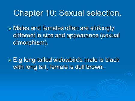 Chapter 10: Sexual selection.  Males and females often are strikingly different in size and appearance (sexual dimorphism).  E.g long-tailed widowbirds.