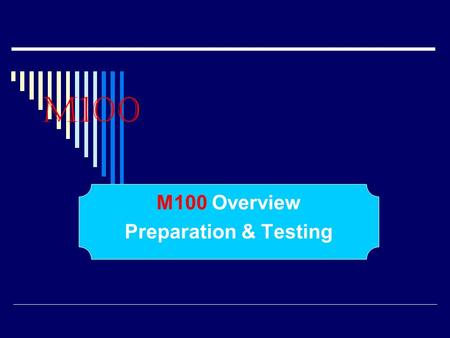 M100 M100 Overview Preparation & Testing. M100 Overview  The M100 is a computerized tabulator that optically reads then counts and totals specially designed.