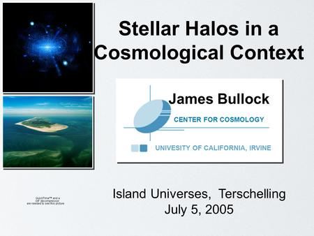 James Bullock UNIVESITY OF CALIFORNIA, IRVINE CENTER FOR COSMOLOGY Island Universes, Terschelling July 5, 2005 Stellar Halos in a Cosmological Context.