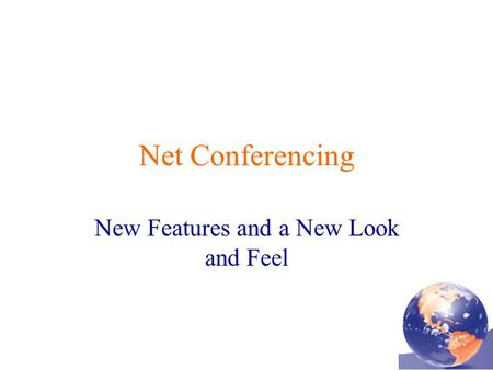 Net Conferencing New Features and a New Look and Feel.