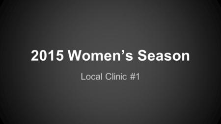 2015 Women's Season Local Clinic #1. Points Of Emphasis for the 2015 Season ●BENCH CONTROL! ●Game Management ●Perception ●Knowledge of the Women's Game.