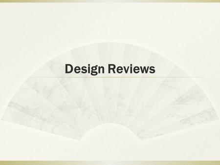 Design Reviews. Genres of assessment  Automated: Usability measures computed by software  Empirical: Usability assesses by testing with real users 