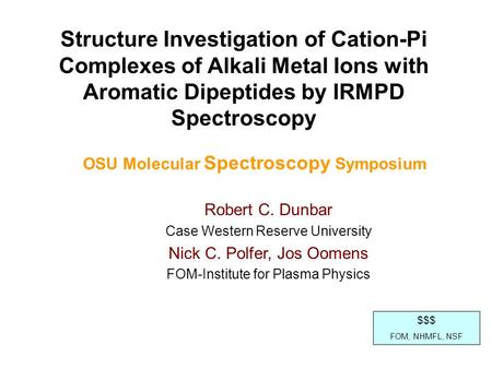 Robert C. Dunbar Case Western Reserve University Nick C. Polfer, Jos Oomens FOM-Institute for Plasma Physics Structure Investigation of Cation-Pi Complexes.