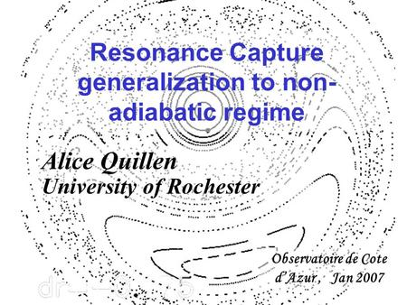 Resonance Capture generalization to non- adiabatic regime Observatoire de Cote d'Azur, Jan 2007 Alice Quillen University of Rochester.