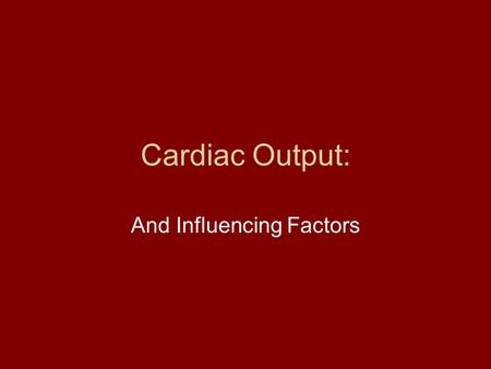 Cardiac Output: And Influencing Factors. Cardiac Output Amount of blood pumped out by each ventricle in 1 min CO = HR x SV.