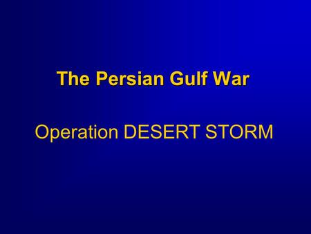 The Persian Gulf War Operation DESERT STORM. 2 Overview  Background to the Conflict Iraqi threats  The Plan of Attack Concept of Operations Five Strategic.