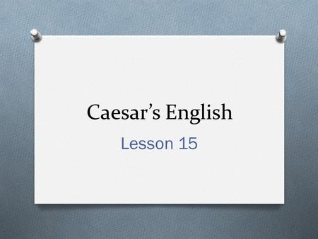 Caesar's English Lesson 15. culprit O The culprit was to blame for the robbery. O Culpable, exculpate, inculpate.
