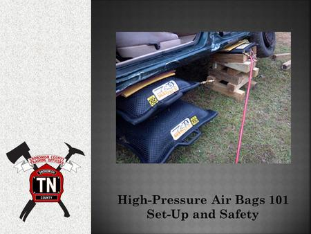High-Pressure Air Bags 101 Set-Up and Safety.  This PowerPoint is intended as a general review of high-pressure air bag set-up and safety practices.