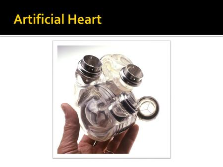  Replaces the heart.  Commonly used in heart transplants operations.  Goal: Permanently replace the heart.