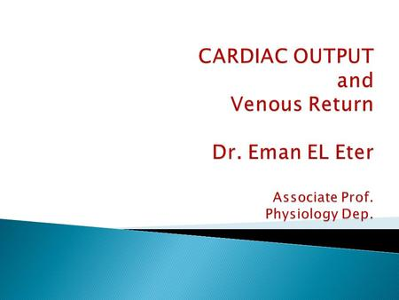  By the end of this lecture the students are expected to:  Define cardiac output, stroke volume, end- diastolic and end-systolic volumes.  Define physiological.