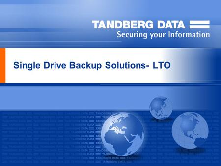 Single Drive Backup Solutions- LTO. Company Overview Tandberg Data Holdings S.à.r.l. established as the new private, holding company Total number of employees:
