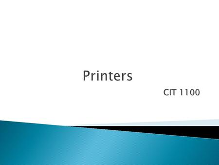 CIT 1100. In this chapter you will learn to:  Explain the characteristics and functions of printers  Demonstrate the ability to set up a printer  Demonstrate.