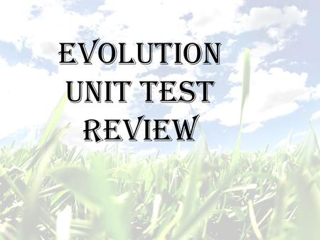 Evolution Unit Test Review.