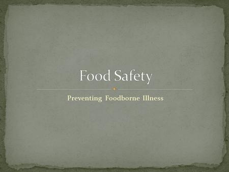 Preventing Foodborne Illness. A foodborne illness is a disease that is transmitted to humans by food.