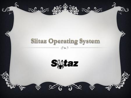 "INTRODUCTION  In this presentation we are going to talk about one of the latest Operating Systems which is called ""Slitaz OS"" and how does it perform."