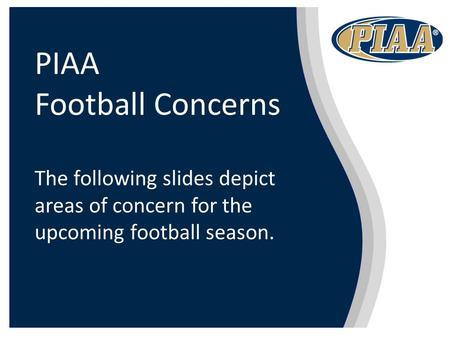 PIAA Football Concerns The following slides depict areas of concern for the upcoming football season.