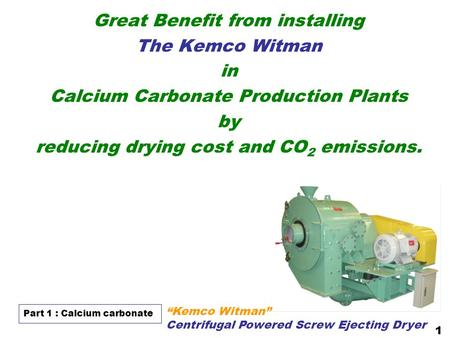 "Great Benefit from installing The Kemco Witman in Calcium Carbonate Production Plants by reducing drying cost and CO 2 emissions. ""Kemco Witman"" Centrifugal."