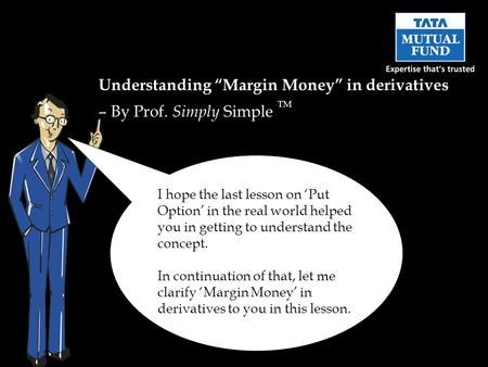 "Understanding ""Margin Money"" in derivatives – By Prof. Simply Simple TM I hope the last lesson on 'Put Option' in the real world helped you in getting."