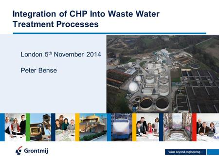 Integration of CHP Into Waste Water Treatment Processes London 5 th November 2014 Peter Bense.