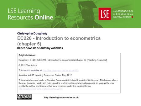 Christopher Dougherty EC220 - Introduction to econometrics (chapter 5) Slideshow: slope dummy variables Original citation: Dougherty, C. (2012) EC220 -