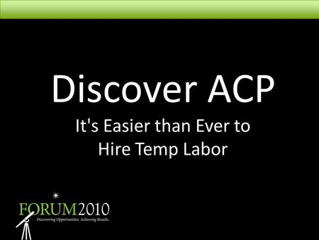 Discover ACP It's Easier than Ever to Hire Temp Labor.