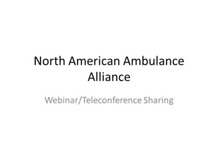 North American Ambulance Alliance Webinar/Teleconference Sharing.