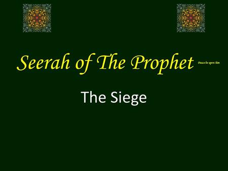 Seerah of The Prophet Peace be upon him The Siege.