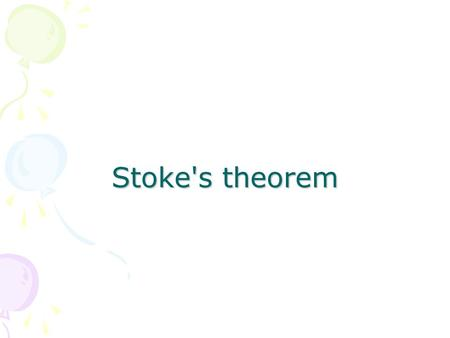 Stoke's theorem. Topics of discussion History Definition of Stoke's Theorem Mathematical expression Proof of theorem Physical significance Practical applications.